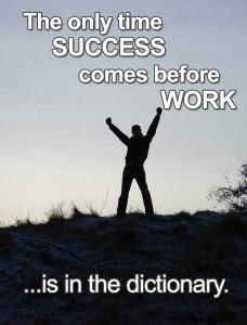 the only time success comes before work