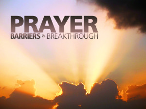 prayer barriers and breakthroughs