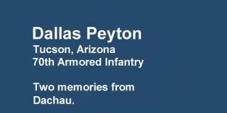Dallas Peyton (Tucson veteran) – Liberating Dachau